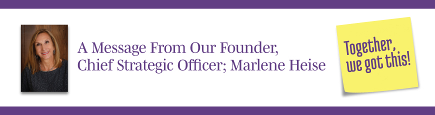 A message from Marlene Heise our Founder, Chief Strategic Officer